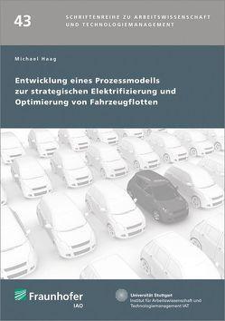 Entwicklung eines Prozessmodells zur strategischen Elektrifizierung und Optimierung von Fahrzeugflotten. von Bullinger,  Hans-Jörg, Haag,  Michael, Spath,  Dieter