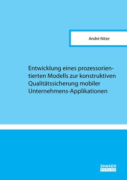 Entwicklung eines prozessorientierten Modells zur konstruktiven Qualitätssicherung mobiler Unternehmens-Applikationen von Nitze,  André