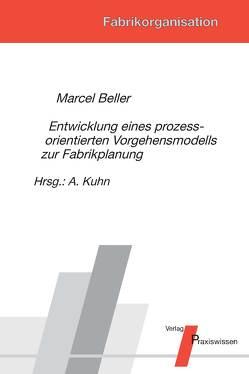 Entwicklung eines prozessorientierten Vorgehensmodells zur Fabrikplanung von Beller,  Marcel, Kuhn,  Axel