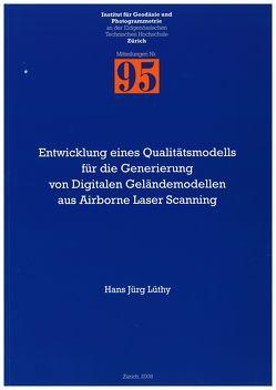 Entwicklung eines Qualitätsmodells für die Generierung von Digitalen Geländemodellen aus Airborne Laser Scanning von Ingensand,  Hilmar, Lüthy,  Hans Jürg