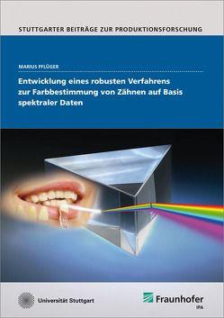 Entwicklung eines robusten Verfahrens zur Farbbestimmung von Zähnen auf Basis spektraler Daten. von Pflüger,  Marius