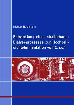 Entwicklung eines skalierbaren Dialyseprozesses zur Hochzelldichtefermentation von E.coli von Buchmann,  Michael