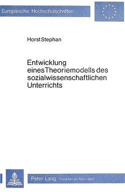 Entwicklung eines Theoriemodells des sozialwissenschaftlichen Unterrichts von Stephan,  Horst