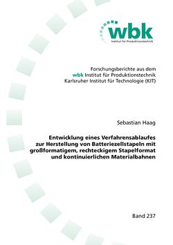 Entwicklung eines Verfahrensablaufes zur Herstellung von Batteriezellstapeln mit großformatigem, rechteckigem Stapelformat und kontinuierlichen Materialbahnen von Haag,  Sebastian