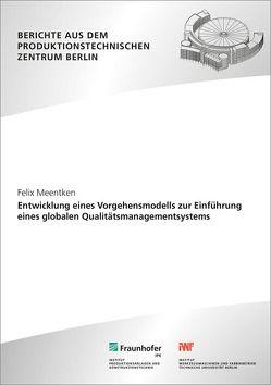 Entwicklung eines Vorgehensmodells zur Einführung eines globalen Qualitätsmanagementsystem. von Jochem,  Roland, Meentken,  Felix
