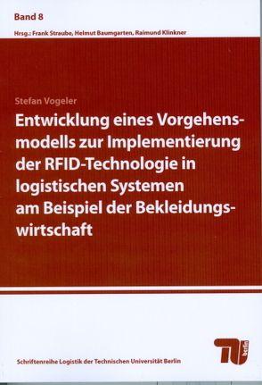 Entwicklung eines Vorgehensmodells zur Implementierung der RFID-Technologie in logistischen Systemen am Beispiel der Bekleidungswirtschaft von Vogeler,  Stefan