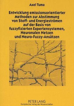 Entwicklung emissionsorientierter Methoden zur Abstimmung von Stoff- und Energieströmen auf der Basis von fuzzyfizierten Expertensystemen, Neuronalen Netzen und Neuro-Fuzzy-Ansätzen von Tuma,  Axel