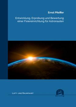 Entwicklung, Erprobung und Bewertung einer Fixiereinrichtung für Astronauten von Pfeiffer,  Ernst