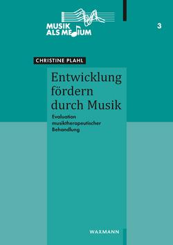 Entwicklung fördern durch Musik von Plahl,  Christine