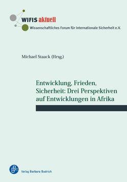 Entwicklung, Frieden, Sicherheit: Drei Perspektiven auf Entwicklungen in Afrika von Staack,  Michael