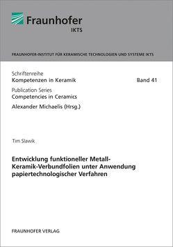 Entwicklung funktioneller Metall-Keramik-Verbundfolien unter Anwendung papiertechnologischer Verfahren. von Slawik,  Tim