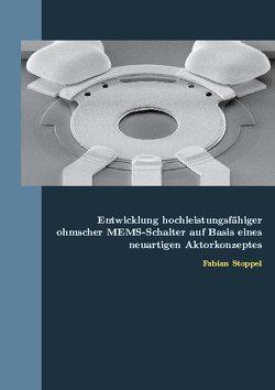 Entwicklung hochleistungsfähiger ohmscher MEMS-Schalter auf Basis eines neuartigen Aktorkonzeptes von Stoppel,  Fabian