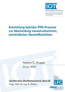 Entwicklung hybrider PVD-Prozesse zur Abscheidung nanostrukturierter, oxinitridischer Hartstoffschichten von Kruppe,  Nathan Christopher