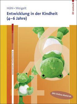Entwicklung in der Kindheit (4–6 Jahre). Mit Online-Material. von Höhl,  Stefanie, Weigelt,  Sarah