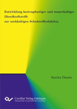 Entwicklung kostengünstiger und wasserhaltiger Dieselkraftstoffe zur nachhaltigen Schadstoffreduktion von Dauwe,  Sascha