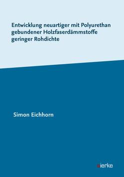 Entwicklung neuartiger mit Polyurethan gebundener Holzfaserdämmstoffe geringer Rohdichte von Eichhorn,  Simon