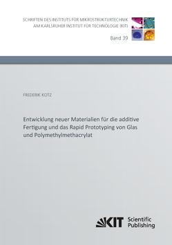 Entwicklung neuer Materialien für die additive Fertigung und das Rapid Prototyping von Glas und Polymethylmethacrylat von Kotz,  Frederik