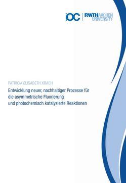 Entwicklung neuer, nachhaltiger Prozesse für die asymmetrische Fluorierung und photochemisch katalysierte Reaktionen von Krach,  Patricia Elisabeth