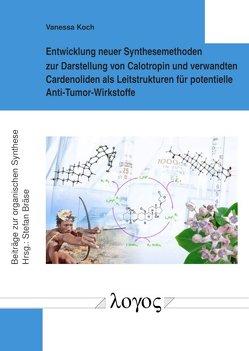 Entwicklung neuer Synthesemethoden zur Darstellung von Calotropin und verwandten Cardenoliden als Leitstrukturen für potentielle Anti-Tumor-Wirkstoffe von Koch,  Vanessa