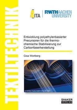 Entwicklung polyethylenbasierter Precursoren für die thermochemische Stabilisierung zur Carbonfaserherstellung von Wortberg,  Gisa