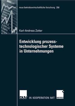 Entwicklung prozesstechnologischer Systeme in Unternehmungen von Zotter,  Karl-Andreas