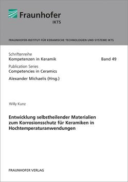 Entwicklung selbstheilender Materialien zum Korrosionsschutz für Keramiken in Hochtemperaturanwendungen. von Kunz,  Willy, Michaelis,  Alexander