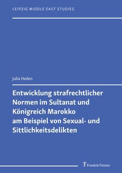 Entwicklung strafrechtlicher Normen im Sultanat und Königreich Marokko am Beispiel von Sexual- und Sittlichkeitsdelikten von Heilen,  Julia