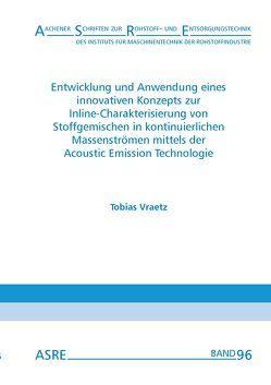 Entwicklung und Anwendung eines innovativen Konzepts zur Inline-Charakterisierung von Stoffgemischen in kontinuierlichen Massenströmen mittels der Acoustic Emission Technologie von Nienhaus,  Karl, Vraetz,  Tobias