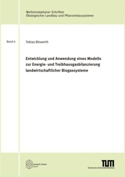 Entwicklung und Anwendung eines Modells zur Energie- und Treibhausgasbilanzierung landwirtschaftlicher Biogassysteme von Böswirth,  Tobias