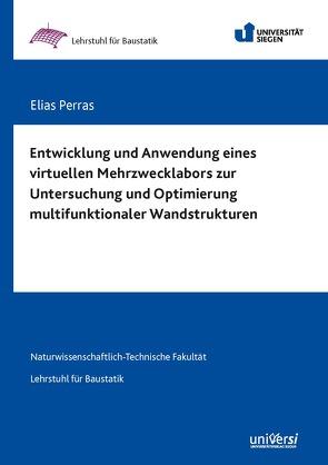 Entwicklung und Anwendung eines virtuellen Mehrzwecklabors zur Untersuchung und Optimierung multifunktionaler Wandstrukturen von Perras,  Elias