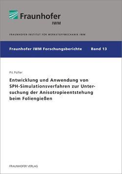 Entwicklung und Anwendung von SPH-Simulationsverfahren zur Untersuchung der Anisotropieentstehung beim Foliengießen. von Polfer,  Pit
