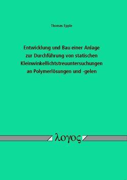 Entwicklung und Bau einer Anlage zur Durchführung von statischen Kleinwinkellichtstreuuntersuchungen an Polymerlösungen und -gelen von Epple,  Thomas