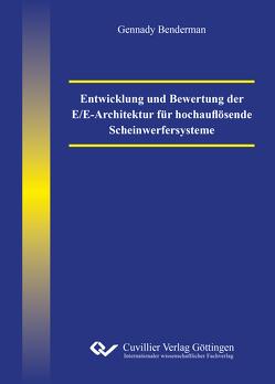 Entwicklung und Bewertung der E/E-Architektur für hochauflösende Scheinwerfersysteme von Benderman,  Gennady