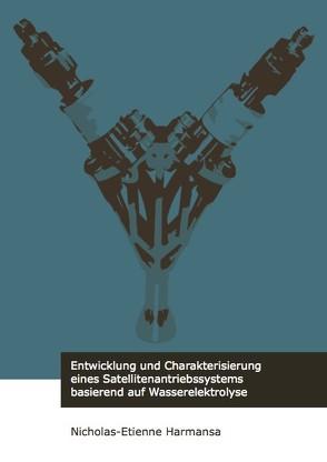Entwicklung und Charakterisierung eines Satellitenantriebssystems basierend auf Wasserelektrolyse von Harmansa,  Nicholas-Etienne