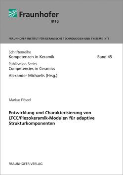 Entwicklung und Charakterisierung von LTCC/Piezokeramik-Modulen für adaptive Strukturkomponenten. von Flössel,  Markus, Michaelis,  Alexander