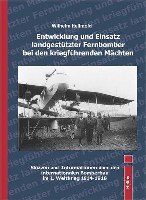 Entwicklung und Einsatz landgestützter Fernbomber bei den kriegführenden Mächten von Hellmold,  Wilhelm