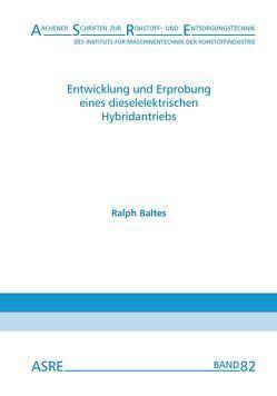 Entwicklung und Erprobung eines dieselelektrischen Hybridantriebs von Baltes,  Ralph, Nienhaus,  Karl
