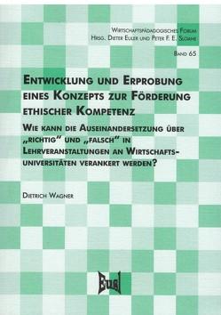 Entwicklung und Erprobung eines Konzepts zur Förderung ethischer Kompetenz von Wagner,  Dietrich