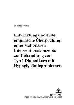 Entwicklung und erste empirische Überprüfung eines stationären Interventionskonzepts zur Behandlung von Typ 1 Diabetikern mit Hypoglykämieproblemen von Kubiak,  Thomas