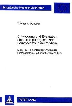 Entwicklung und Evaluation eines computergestützten Lernsystems in der Medizin von Auhuber,  Thomas