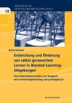Entwicklung und Förderung von selbst gesteuertem Lernen in Blended-Learning-Umgebungen von Pachner,  Anita