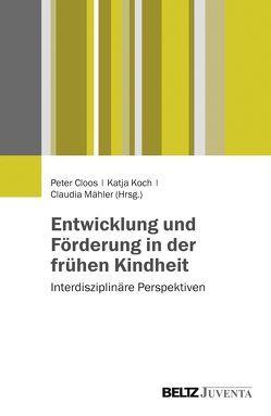 Entwicklung und Förderung in der frühen Kindheit von Cloos,  Peter, Koch,  Katja, Mähler,  Claudia