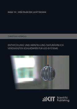 Entwicklung und Herstellung naturähnlich verzweigter Kühlkörper für LED-Systeme von Herbold,  Christian