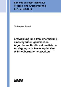 Entwicklung und Implementierung eines hybriden genetischen Algorithmus für die automatisierte Auslegung von kostenoptimalen Wärmeübertragernetzwerken von Brandt,  Christopher