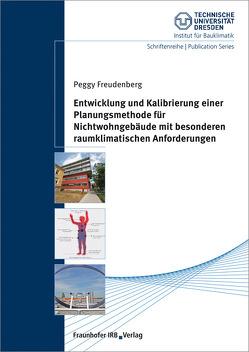 Entwicklung und Kalibrierung einer Planungsmethode für Nichtwohngebäude mit besonderen raumklimatischen Anforderungen. von Freudenberg,  Peggy