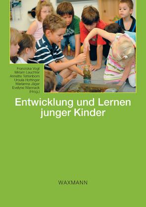 Entwicklung und Lernen junger Kinder von Hottinger,  Ursula, Jäger,  Marianna, Leuchter,  Miriam, Tettenborn,  Annette, Vogt,  Franziska, Wannack,  Evelyne