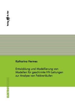 Entwicklung und Modellierung von Modellen für geschirmte HV-Leitungen zur Analyse von Feldverläufen von Hermes,  Katharina