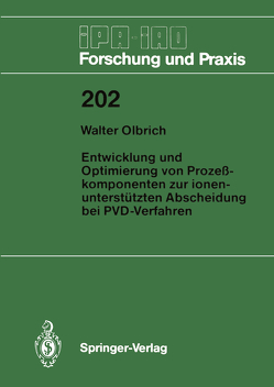 Entwicklung und Optimierung von Prozeßkomponenten zur ionenunterstützten Abscheidung bei PVD-Verfahren von Olbrich,  Walter