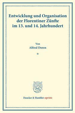 Entwicklung und Organisation der Florentiner Zünfte im 13. und 14. Jahrhundert. von Doren,  Alfred