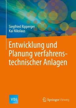 Entwicklung und Planung verfahrenstechnischer Anlagen von Nikolaus,  Kai, Ripperger,  Siegfried